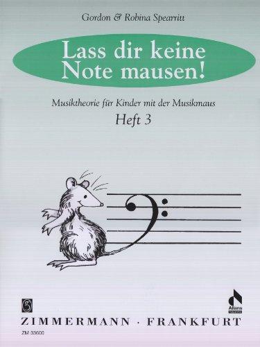Lass dir keine Note mausen!: Musiktheorie für Kinder mit der Musikmaus. Heft 3.