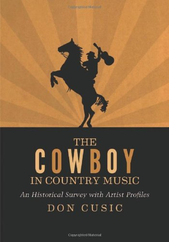 The Cowboy in Country Music: An Historical Survey with Artist Profiles (English Edition)