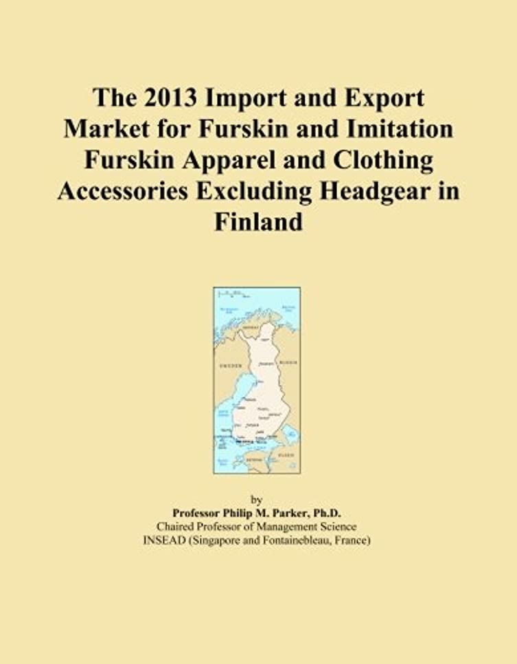 再撮り容量事実The 2013 Import and Export Market for Furskin and Imitation Furskin Apparel and Clothing Accessories Excluding Headgear in Finland