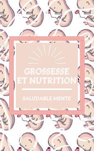 GROSSESSE ET NUTRITION: L'alimentation consciente pendant la grossesse, les étapes et les conseils à ne pas manquer! (French Edition)
