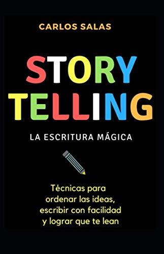 Storytelling: la escritura magica: Tecnicas para ordenar las ideas, escribir con soltura y hacer que te lean