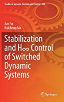 Stabilization and H∞ Control of Switched Dynamic Systems (Studies in Systems, Decision and Control, 310)