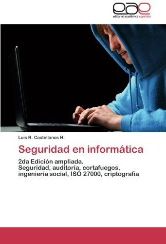 Seguridad en informática: 2da Edición ampliada. Seguridad, auditoría, cortafuegos, ingeniería social, ISO 27000, criptografía