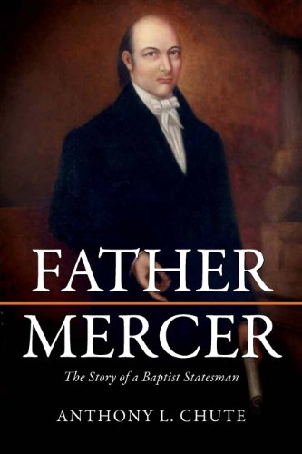 Father Mercer: The Story of a Baptist Statesman (James N. Griffith Series in Baptist Studies)