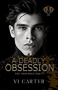 A Deadly Obsession: A Dark Arranged Marriage Romance (The Obsessed Duet Book 1) by [Vi Carter]