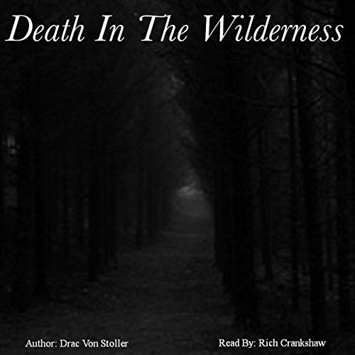Death in the Wilderness                   By:                                                                                                                                 Drac Von Stoller                               Narrated by:                                                                                                                                 Rich Crankshaw                      Length: 2 mins     Not rated yet     Overall 0.0