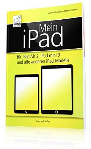 Mein iPad - für iPad Air 2, iPad mini 3 und alle anderen iPad-Modelle inkl. iCloud und Datenaustausch mit dem Mac by Ochsenkühn Anton (2014-11-11)