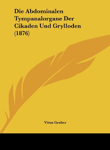 Die Abdominalen Tympanalorgane Der Cikaden Und Grylloden (1876)