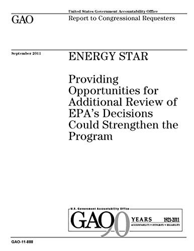 Energy Star: Providing Opportunities for Additional Review of EPA's Decisions Could Strengthen the Program (English Edition)