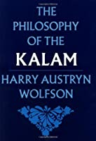 The Philosophy of the Kalam (Structure & Growth of Philosophic Systems from Plato to Spinoza; 4)
