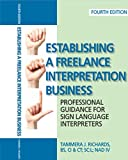 Establishing a Freelance Interpretation Business: Professional Guidance for Sign Language Interpreters 4th edition