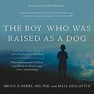 The Boy Who Was Raised as a Dog     And Other Stories from a Child Psychiatrist's Notebook - What Traumatized Children Can Teach Us About Loss, Love, and Healing              By:                                                                                                                                 Bruce D. Perry,                                                                                        Maia Szalavitz                               Narrated by:                                                                                                                                 Chris Kipiniak                      Length: 13 hrs and 10 mins     147 ratings     Overall 4.9