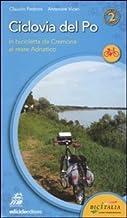 Scaricare Libri Ciclovia del Po. Secondo tratto. In bicicletta da Cremona al mare Adriatico PDF