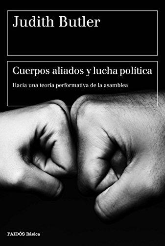 Cuerpos aliados y lucha política: Hacia una teoría performativa de la asamblea (Spanish Edition)