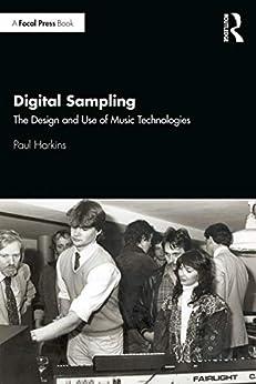 [Paul Harkins]のDigital Sampling: The Design and Use of Music Technologies (English Edition)
