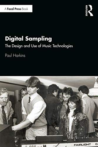 Digital Sampling: The Design and Use of Music Technologies