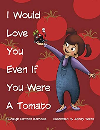 I Would Love You Even If You Were A Tomato