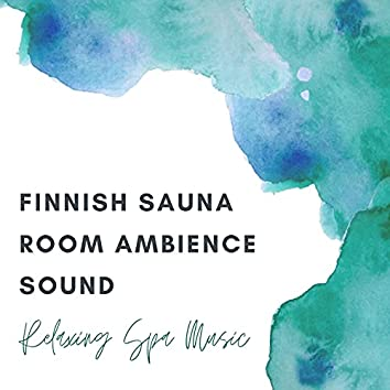 Finnish Sauna Room Ambience Sound: Relaxing Spa Music