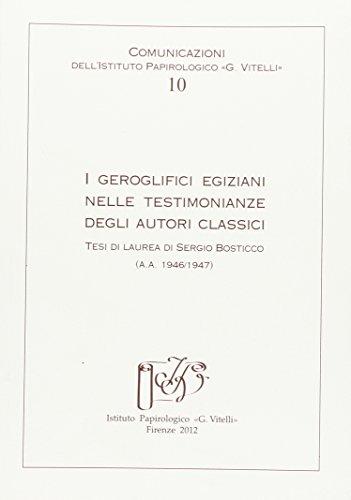 I geroglifici egiziani nelle testimonianze degli autori classici. Tesi di laurea di Sergio Bosticco (a.a. 1946/1947) by Aa.Vv.