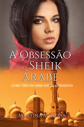 A OBSESSÃO DO SHEIK ÁRABE