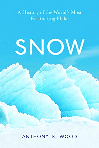 Snow: A History of the World's Most Fascinating Flake
