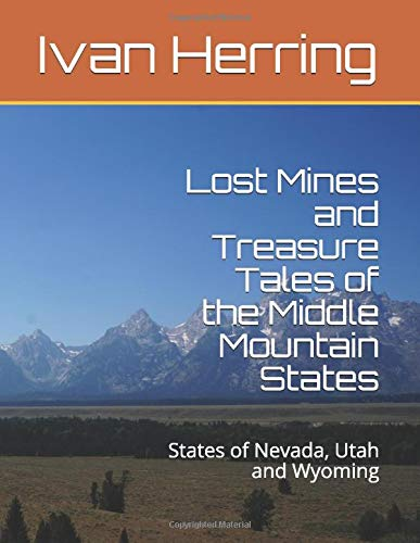 Lost Mines and Treasure Tales of the Middle Mountain States: States of Nevada, Utah and Wyoming