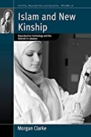 Islam and New Kinship: Reproductive Technology and the Shariah in Lebanon (Fertility, Reproduction and Sexuality: Social and Cultural Perspectives (16))
