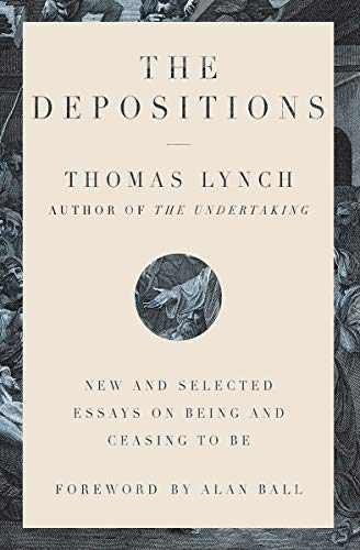 Compare Textbook Prices for The Depositions: New and Selected Essays on Being and Ceasing to Be 1 Edition ISBN 9781324003977 by Lynch, Thomas,Ball, Alan