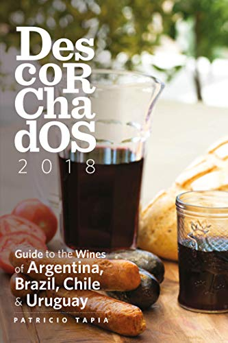 Descorchados 2018 English: Guide to the Wines of Argentina, Brazil, Chile & Uruguay (English Edition)