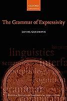 The Grammar of Expressivity (Oxford Studies in Theoretical Linguistics)