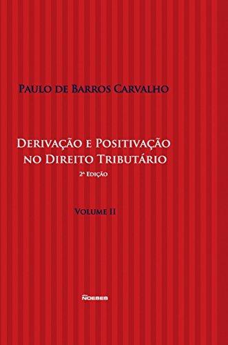 Derivação e Positivação no Direito Tributário (Volume 2)