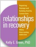 Image of Relationships in Recovery: Repairing Damage and Building Healthy Connections While Overcoming Addiction