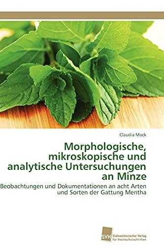 Morphologische, mikroskopische und analytische Untersuchungen an Minze: Beobachtungen und Dokumentationen an acht Arten und Sorten der Gattung Mentha