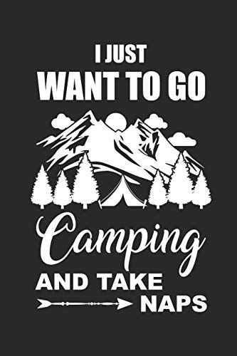I JUST WANT TO GO CAMPING AND TAKE NAPS: Camping Outdoor Notebook Camper Notizbuch Planer 6x9 lined