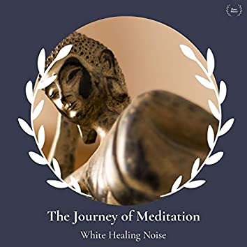 The Journey Of Meditation - White Healing Noise