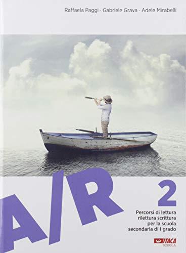 A/R. Antologia di testi letterari con percorsi di lettura, rilettura e scrittura. Per la Scuola media (Vol. 2)
