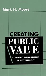 Creating Public Value: Strategic Management in Government by Mark H. Moore (1995-05-03)