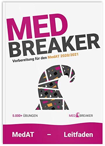 Med-Breaker | MedAT 2020, Medizin Aufnahmetest Österreich: Leitfaden, Vorbereitung, 5.000+ Aufgaben von MedAT-Platz 1 und Platz 2 AbsolventInnen (KFF-Übungsbuch)
