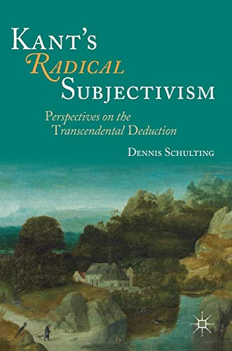 Kant's Radical Subjectivism: Perspectives on the Transcendental Deduction