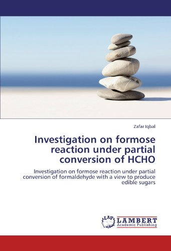Investigation on formose reaction under partial conversion of HCHO: Investigation on formose reaction under partial conversion of formaldehyde with a view to produce edible sugars