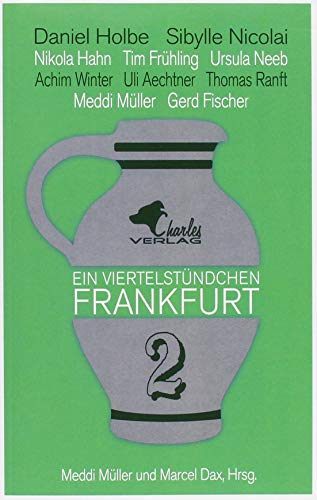 Ein Viertelstündchen Frankfurt - Band 2: Neue Kurzgeschichten über Frankfurt, geschrieben von bekannten Autoren aus der Region, im Wechsel mit Texten zu Stadtgeschichte und Moderne