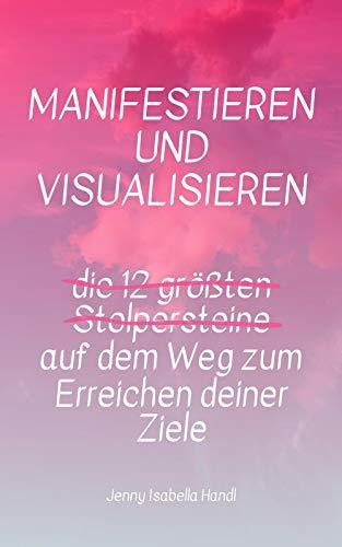 Manifestieren und Visualisieren - die 12 größten Stolpersteine auf dem Weg zum Erreichen deiner Ziele