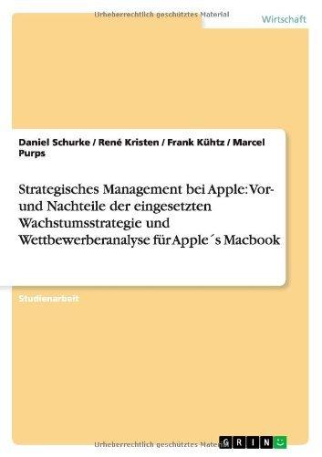 Strategisches Management bei Apple: Vor- und Nachteile der eingesetzten Wachstumsstrategie und Wettbewerberanalyse für Apple´s Macbook (German Edition)