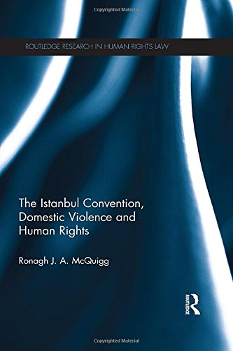 The Istanbul Convention, Domestic Violence and Human Rights (Routledge Research in Human Rights Law)