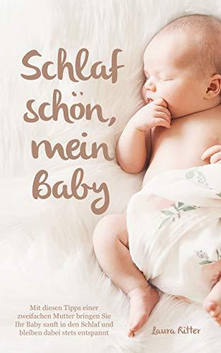Schlaf schön, mein Baby - Mit diesen Tipps einer zweifachen Mutter bringen Sie Ihr Baby sanft in den Schlaf und bleiben dabei stets entspannt