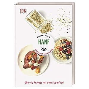 Hanf: Proteinreich und vielseitig. Über 65 Rezepte mit dem Superfood