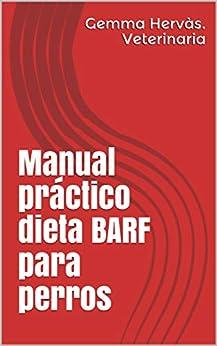 Manual práctico dieta BARF para perros de [Gemma Hervàs. Veterinaria]