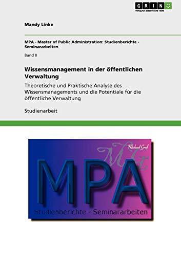 Wissensmanagement in der öffentlichen Verwaltung: Theoretische und Praktische Analyse des Wissensmanagements und die Potentiale für die öffentliche Verwaltung
