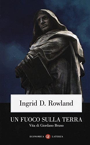Un fuoco sulla terra. Vita di Giordano Bruno