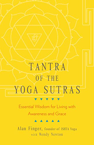 Tantra of the Yoga Sutras: Essential Wisdom for Living with Awareness and Grace